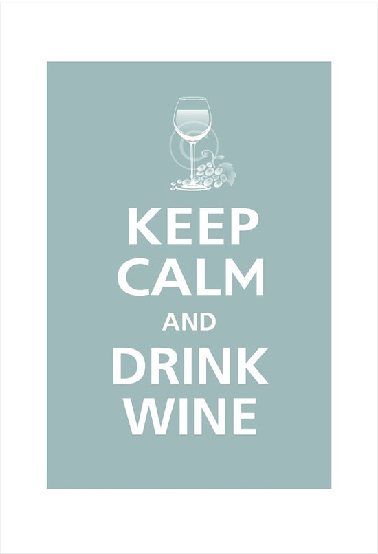Keep calm... and drink wine.