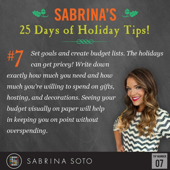 Set goals and create budget lists. The holidays        can get pricey! Write down  exactly how much you need and how  much you're willing to spend on gifts,  hosting, and decorations. Seeing your  budget visually on paper will help in keeping you on point without  overspending.