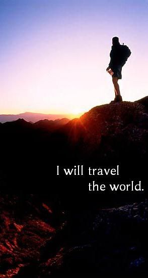 I will travel the world......