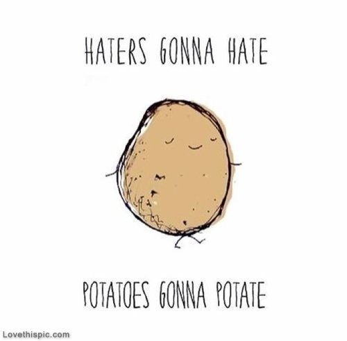 Potatoes gonna potatoe funny quotes quote funny quotes potatoes