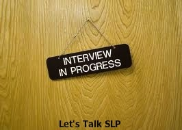 Interviewing tips from Let's Talk Speech-Language Pathology. Learn what to do (and what not to do) during an interview to land that perfect job.
