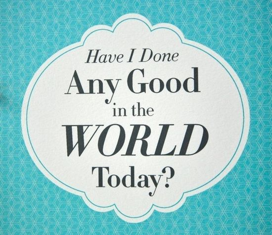 What Good Have You Done in the World Today?  Volunteer to be a Big Brother or a Big Sister today at www.bbbswillgrund...