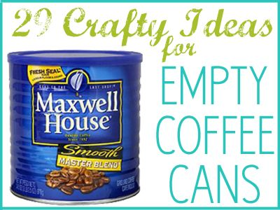 29 craft ideas for coffee cans - lots of great ideas from crafters for plastic and metal coffee cans