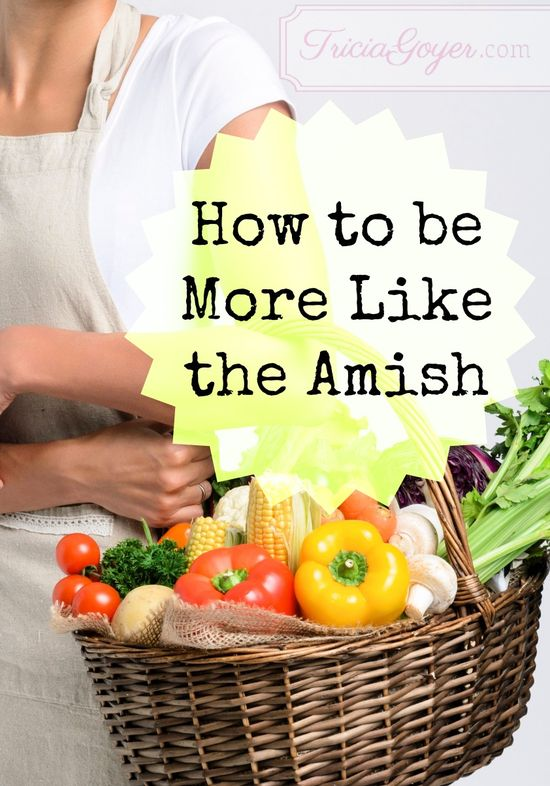Is your life crazy? Do you want things to slow down? Here's a few ways to be more Amish.