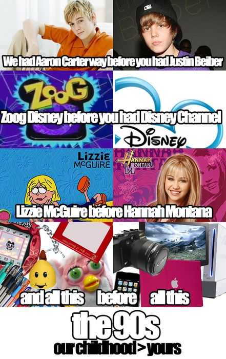 Yes, yes, yes, yes  It may have only been half of the 90s but I definitely remember all of this
