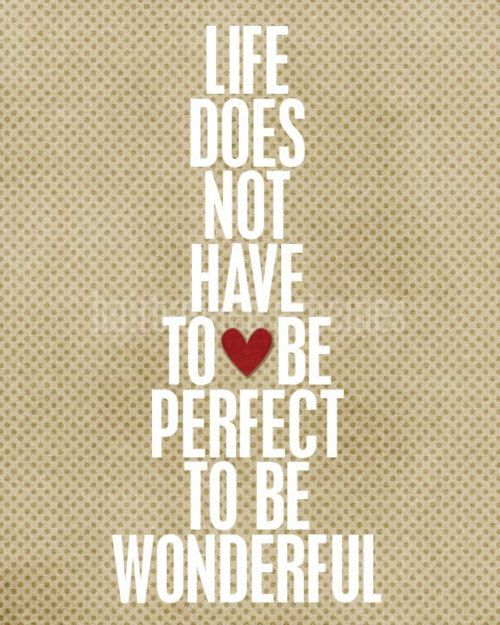 Life does not have to be perfect to be wonderful #quotes #inspirational