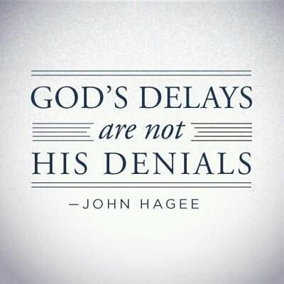 God's delays are not denials