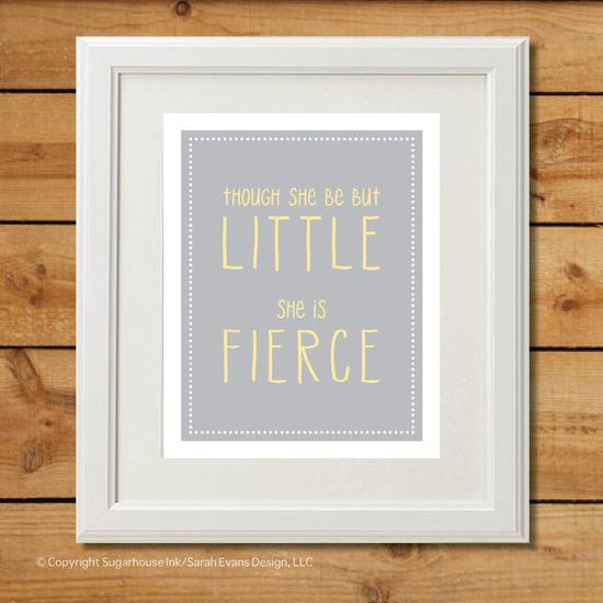 Though She Be But Little - Printable Art - She is Fierce Gray and Yellow. $8.00, via Etsy.