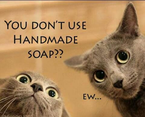You don't use handmade soap?  Eww!