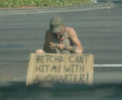 "Clever Homeless Sign: ""Betcha Can't Hit me with a Quarter"""