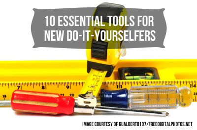 10 Essential Tools for New Do-It-Yourselfers