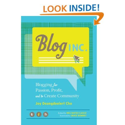 Blog,Inc.: Blogging for Passion,Profit,and to Create Community by Joy Deangdeelert Cho