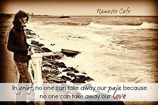 In grief, no one can take away our pain because no one can take away our love