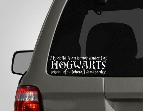 Hogwarts honor student. This, I would put on my car.