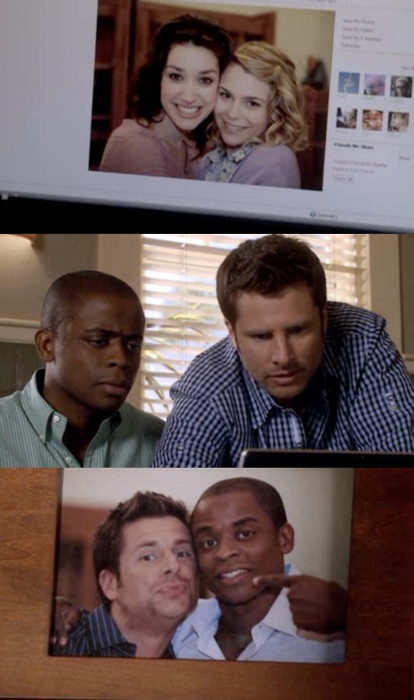 Shawn: Man why does every girl post a million photos of her posing cheek-to-cheek with her best friends, its so lame.     Gus: Says the guy with that on his desk.  Shawn: It's not online. Yet.