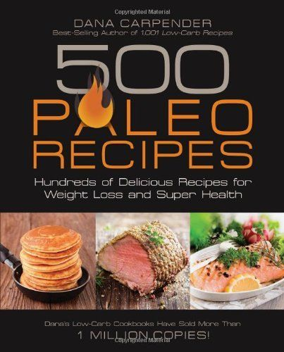 500 Paleo Recipes: Hundreds of Delicious Recipes for Weight Loss and Super Health by Dana Carpender. $12.38. Publication: December 1, 2012. Publisher: Fair Winds Press; 1 edition (December 1, 2012). Author: Dana Carpender
