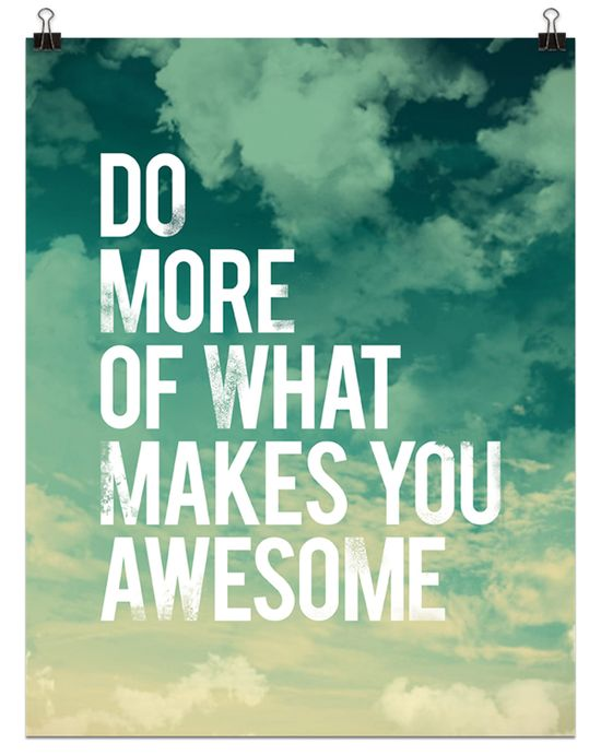 Do more of what makes you awesome! #quote