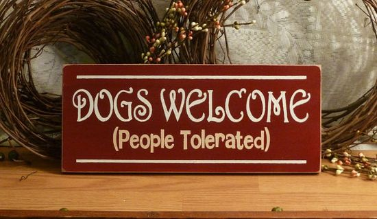 Dogs Welcome People Tolerated Funny Painted by 2ChicksAndABasket, $10.95