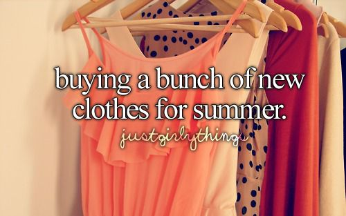 buying a bunch of new clothes for summer