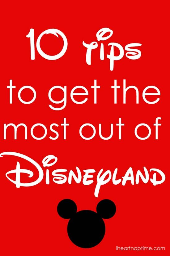 10 tips to get the most out of Disneyland