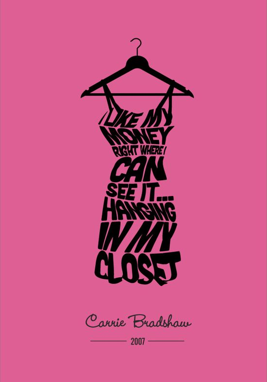 -Carrie Bradshaw (Sex & The City). This would awesome in a walk in closet.