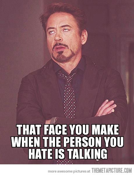 That face you make…