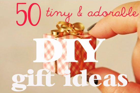 50 Tiny And Adorable DIY Gifts- I now have my gift ideas for everyone!!