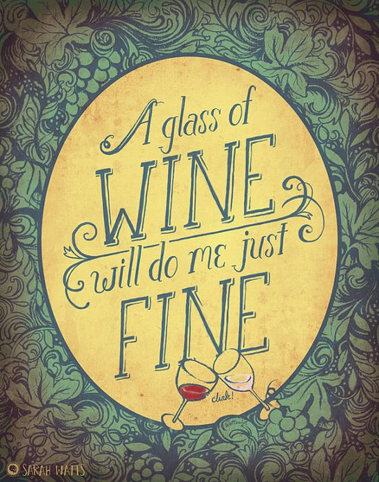 A Glass of Wine will do just Fine...