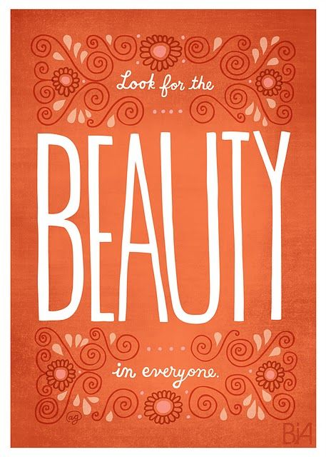 Look for the beauty in everyone.
