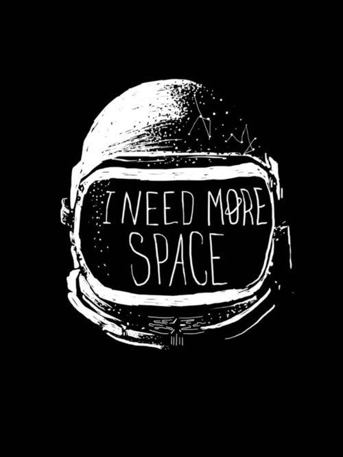I need more space.