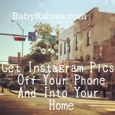 Get Instagram Pics Off Your Phone And Into Your Home <<< Great read!!!