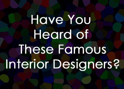 Famous Interior Designers and Decorators