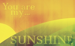 You Are My Sunshine Desktop Wallpaper