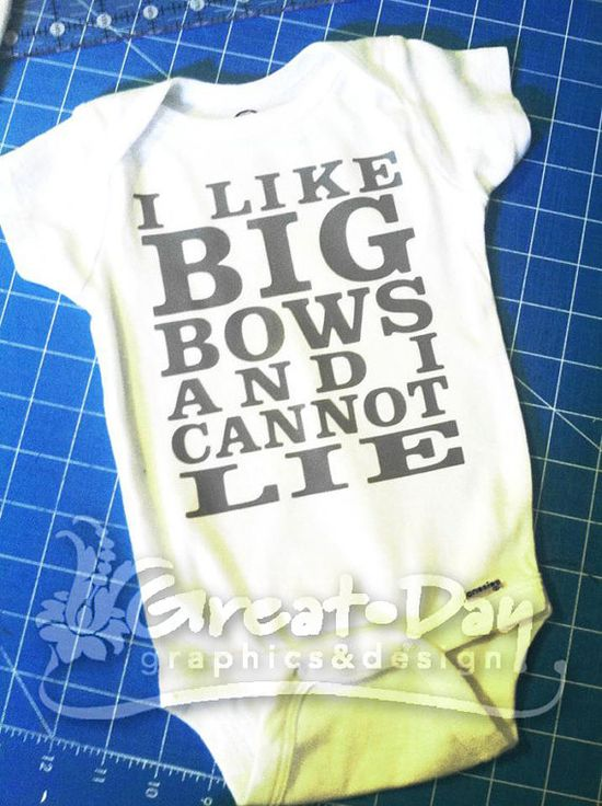 I Like Big Bows and I Cannot Lie Onesie Shirt by greatdaygraphics, $12.00