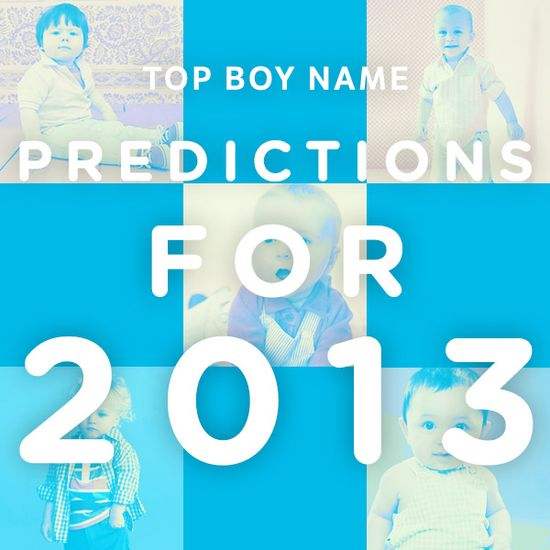 Top Baby Boy Name Predictions for 2013.