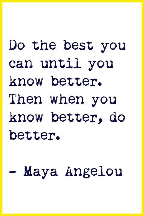 do better... maya angelou - #quote #maya_angelou