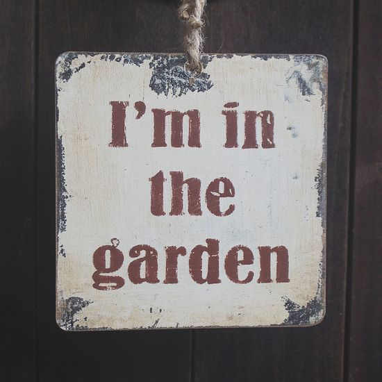 I'm In The Garden Decorative Sign.