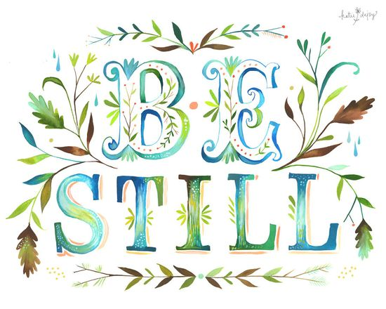 Love this little reminder print.    Be Still - 11x14 print. via Etsy.
