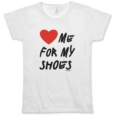 Love me for my Shoes Organic T-Shirt - Love me for my Shoes Tees - ShoeTease - Printfection.com