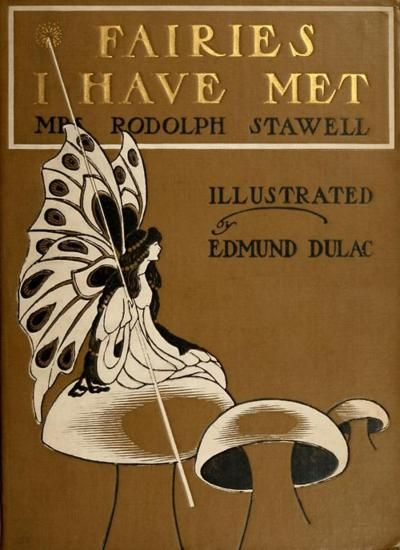 Edmund Dulac ~ Book Cover ~ Fairies I Have Met by Mrs. (Maud Margaret) Rodolph Stawell ~ 1910 ~ full text via The Open Library