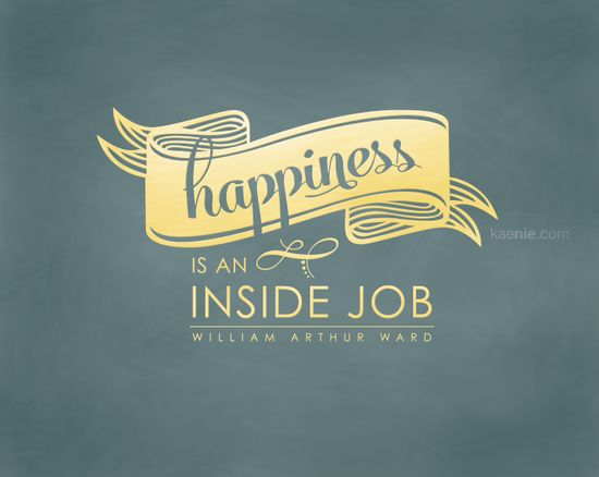 Happiness is an inside job. Free black and white printable. Buy color version at  https://www.etsy.com/listing/115613589/printable-quote-happiness-is-an-inside