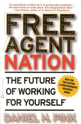 Free Agent Nation: The Future of Working for Yourself by Daniel H. Pink