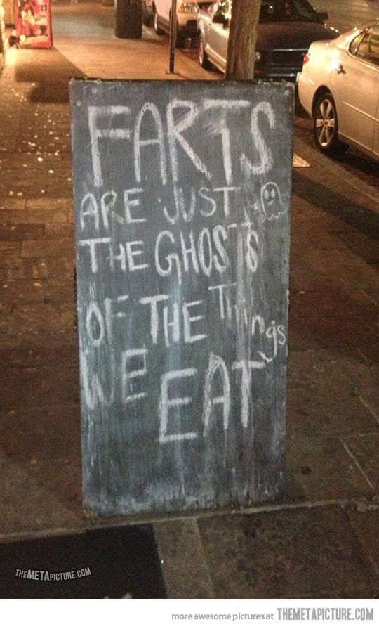 Farts are just the ghosts of the things we eat