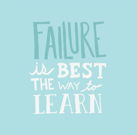 Failure is the best way to learn.