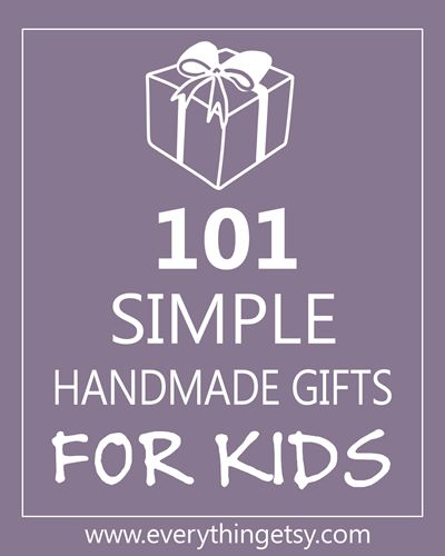 DIY: 101!  Handmade Gifts for Kids -  Lots of great tutorials!