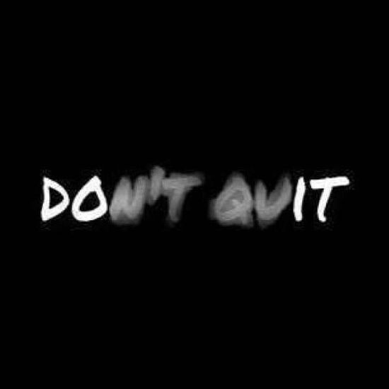 "Credit: Honors Communication Design Class at Spalding HS. This design is simply yet powerful. The fading letters create an emphasis on the first two letters in each word, but you still see the message they are trying to send which it ""don't quit""."