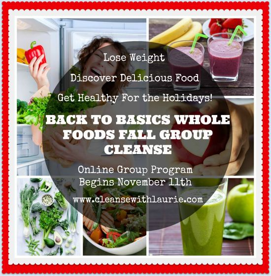 "Next Group Program begins November 11th.  Sign up today at www.cleansewithla... ""Before the Back to Basics Whole Food Fall Group Cleanse, I felt sluggi sh, tired and did not know where to start toward getting enough energy to even start to loose weight and feel more energetic. Now I am 13 pounds lighter, feel like I have the energy and the tools to continue moving forward toward a more happy healthy life!"""