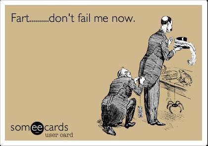 Fart..........don't fail me now.