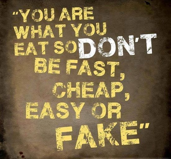 You are what you eat. So don't be FAST, CHEAP, EASY or FAKE! #fitspiration