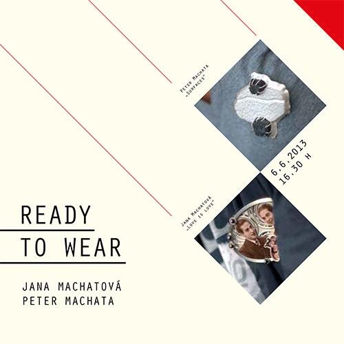 Jana Machatova and Peter Machata: Ready to Wear -  The Orava Gallery  (Dolný Kubín, Slovakia)  06-Jun-2013 - 01-Sep-2013    website: www.oravskagaleria.sk  mail: ogaleria@nextra.sk